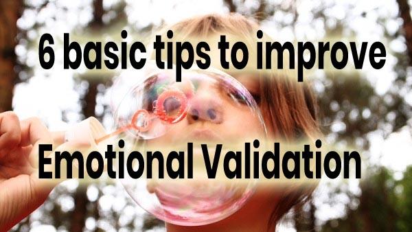 6 basic tips to improve emotional validation