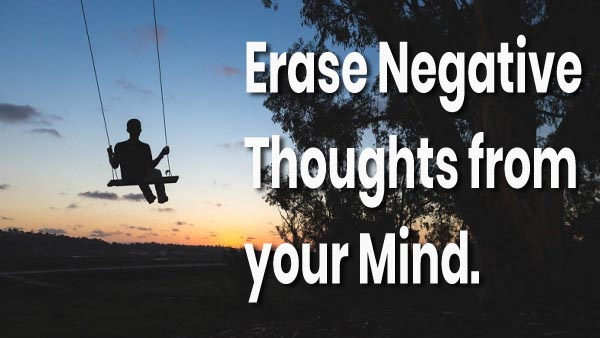 erase negative thoughts from your mind