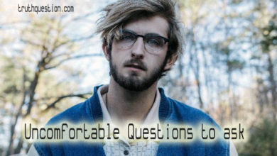 uncomfortable questions that can make you have a hard time
