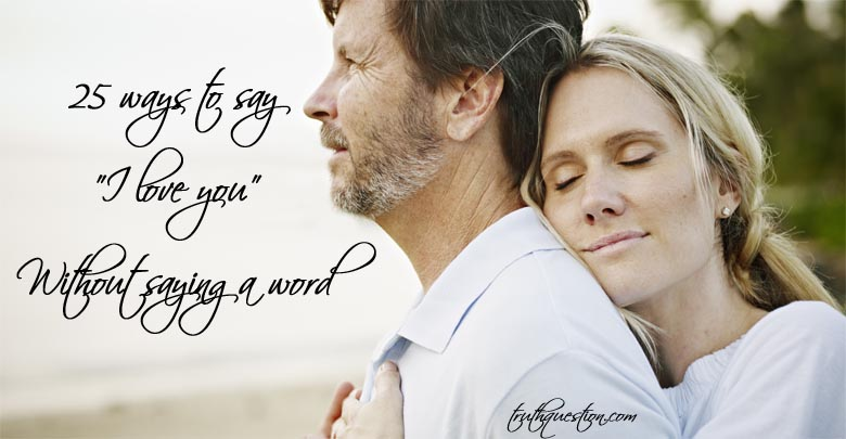 25 ways to say I love you without saying a word