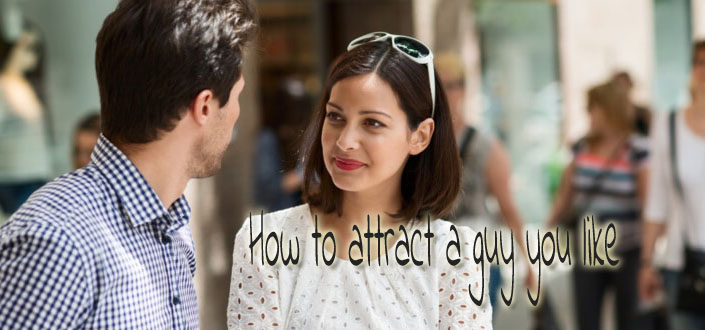 how to attract a guy you like with easy steps