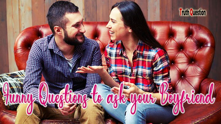 200 funny questions to ask your boyfriend