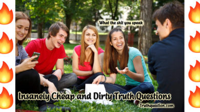 Photo of Insanely Cheap and Dirty Truth Questions for Truth or Dare Game